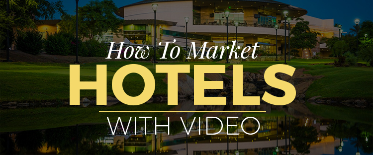 How To Market Hotels With Video